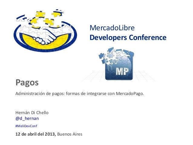 MercadoLibre                                     Developers ConferencePagosAdministración de pagos: formas de integrarse c...