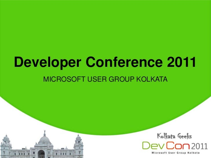 Developer Conference 2011    MICROSOFT USER GROUP KOLKATA