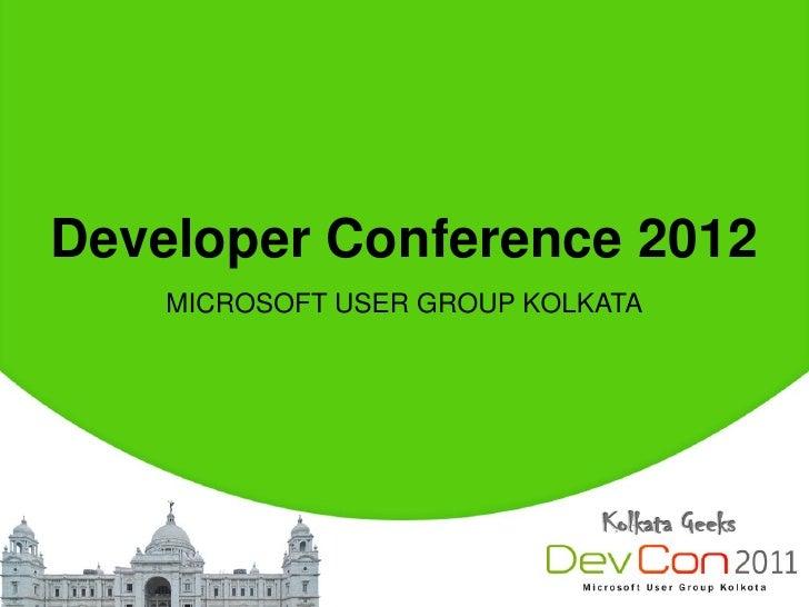 Developer Conference 2012    MICROSOFT USER GROUP KOLKATA