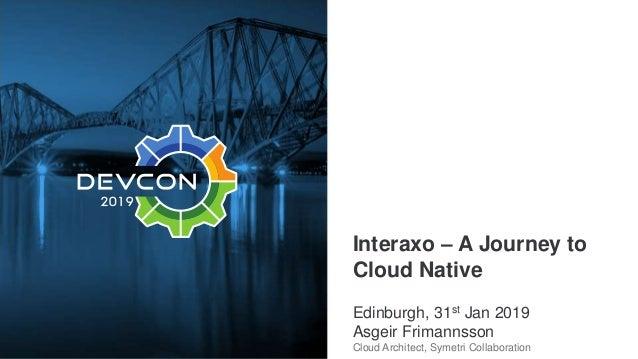 Alfresco DevCon 2019: Interaxo - A journey to Cloud Native