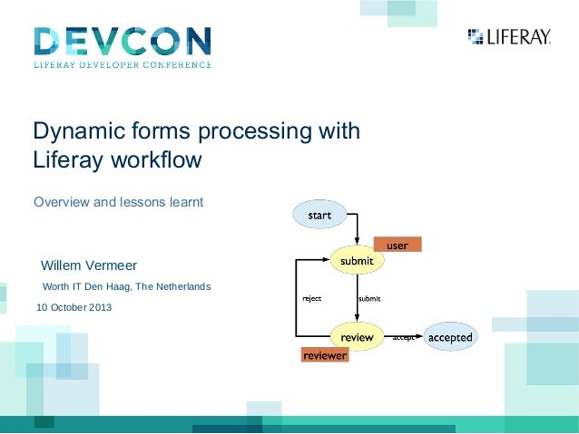 Dynamic forms processing with Liferay workflow Overview and lessons learnt Willem Vermeer Worth IT Den Haag, The Netherlan...