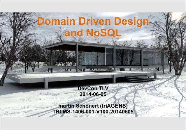 DevCon TLV | © 2014 triAGENS GmbH | 2014-06-05 1 Domain Driven Design and NoSQL DevCon TLV 2014-06-05 martin Schönert (tri...