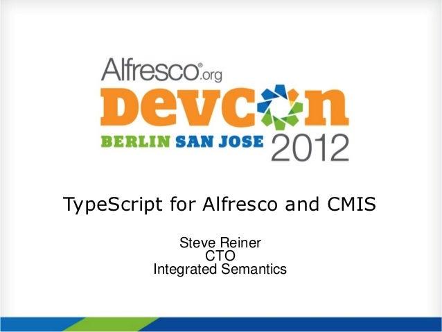 TypeScript for Alfresco and CMIS             Steve Reiner                 CTO         Integrated Semantics