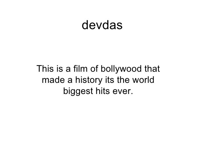 devdas This is a film of bollywood that made a history its the world biggest hits ever.