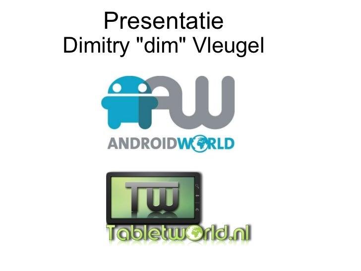 "Presentatie Dimitry ""dim"" Vleugel"