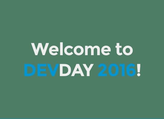 Welcometo DEVDAY2016!