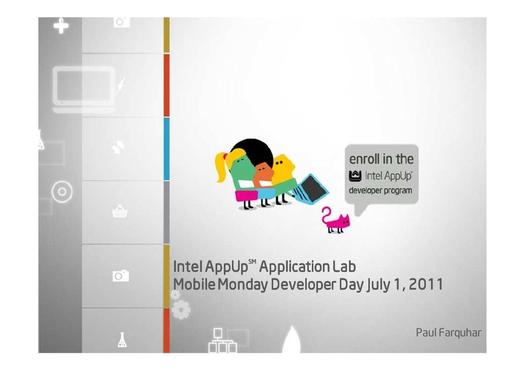 SMIntel AppUp Application LabMobile Monday Developer Day July 1, 2011                                   Paul Farquhar