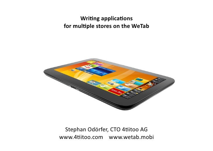 Wri$ng	  applica$ons	    for	  mul$ple	  stores	  on	  the	  WeTab	   Stephan	  Odörfer,	  CTO	  42itoo	  AG	  www.42itoo....