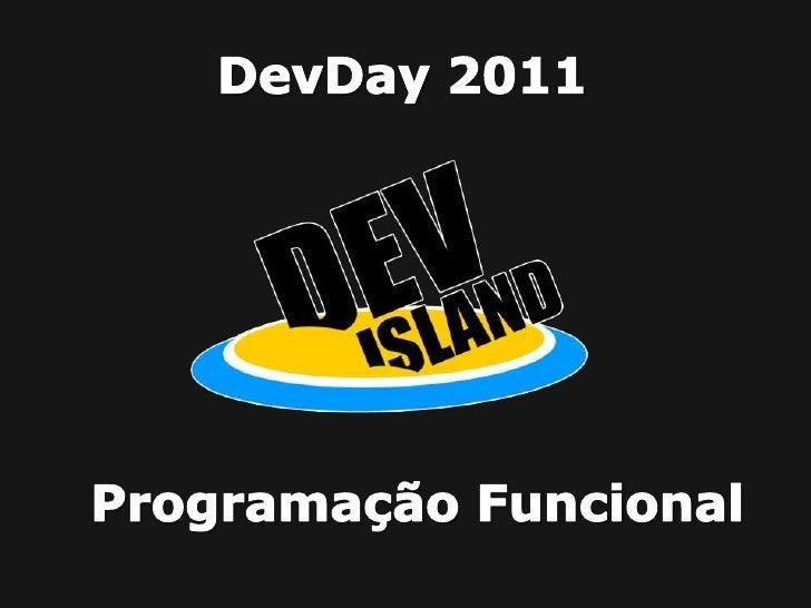 DevDay 2011<br />Programação Funcional<br />