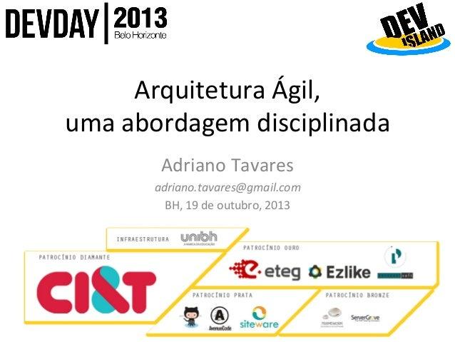 Arquitetura  Ágil,     uma  abordagem  disciplinada   Adriano  Tavares   adriano.tavares@gmail.com   BH,...