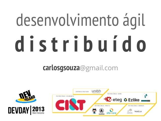 desenvolvimento ágil  distribuído carlosgsouza@gmail.com
