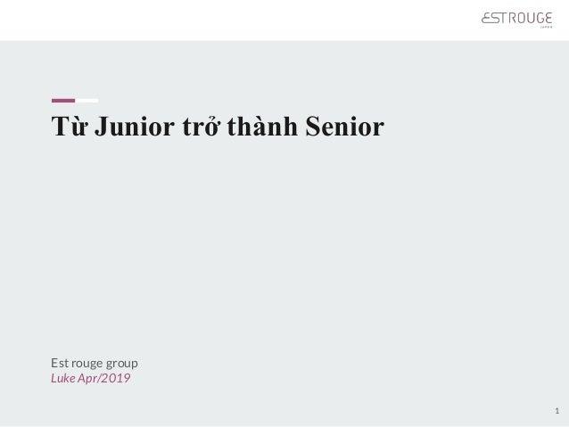 Từ Junior trở thành Senior 1 Est rouge group Luke Apr/2019