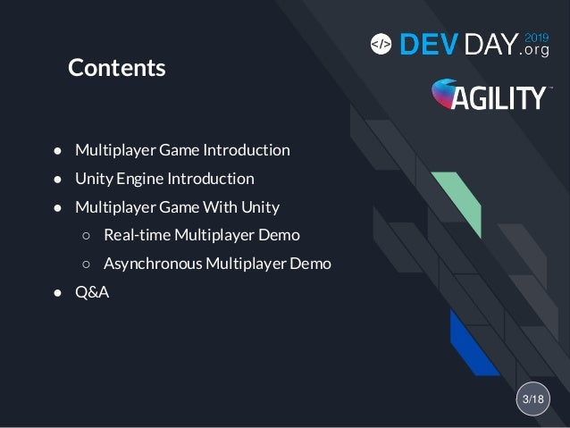 Contents ● Multiplayer Game Introduction ● Unity Engine Introduction ● Multiplayer Game With Unity ○ Real-time Multiplayer...