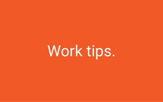 Work tip. #5 Feel free to complain! Yet you must remember: ● Complain and come with a solution. ● Complain directly to the...
