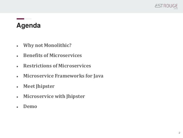 Agenda ● Why not Monolithic? ● Benefits of Microservices ● Restrictions of Microservices ● Microservice Frameworks for Jav...
