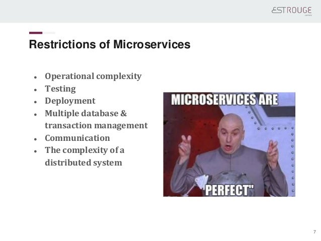 Restrictions of Microservices ● Operational complexity ● Testing ● Deployment ● Multiple database & transaction management...