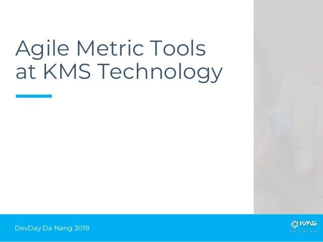 DevDay Da Nang 2019 Agile Metric Tools at KMS Technology