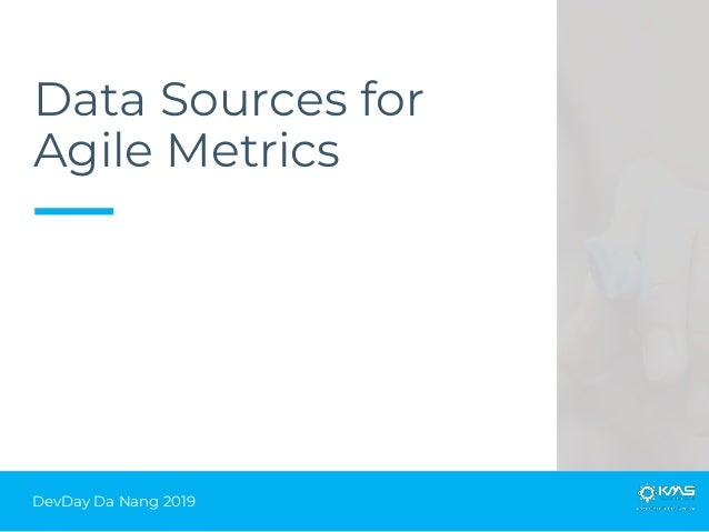 DevDay Da Nang 2019 Data Sources for Agile Metrics