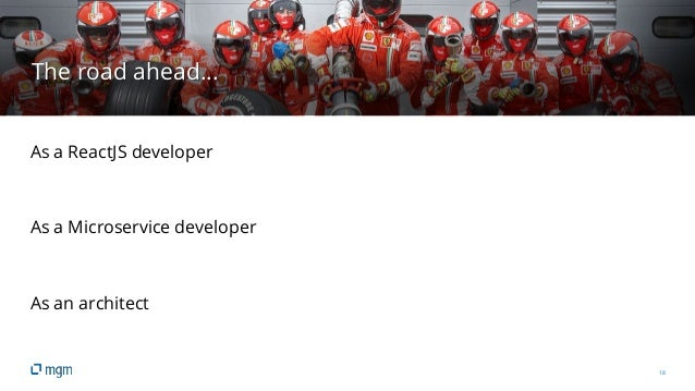 18 The road ahead… As a ReactJS developer As a Microservice developer As an architect