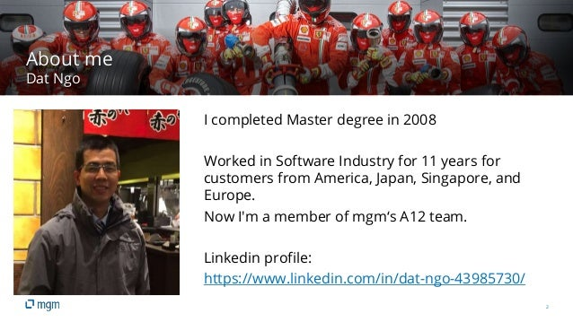 2 About me Dat Ngo I completed Master degree in 2008 Worked in Software Industry for 11 years for customers from America, ...