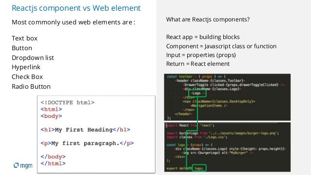 8 Reactjs component vs Web element Most commonly used web elements are : Text box Button Dropdown list Hyperlink Check Box...