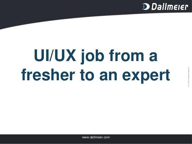 V1.007/2017©Dallmeierelectronic www.dallmeier.com UI/UX job from a fresher to an expert