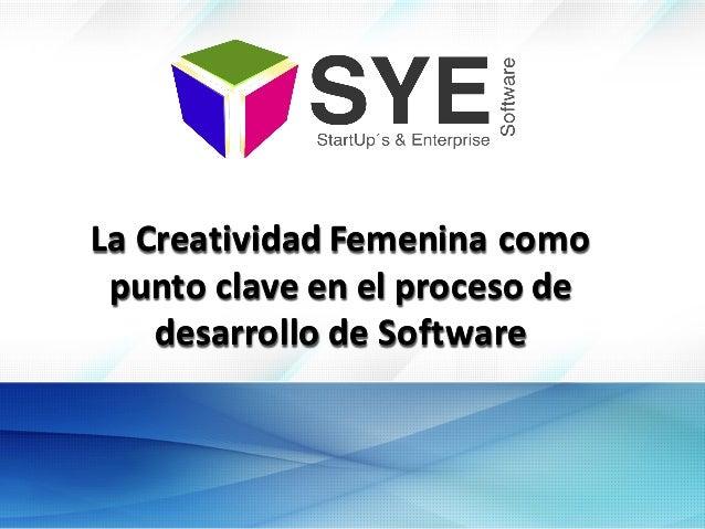 La  Creatividad  Femenina  como   punto  clave  en  el  proceso  de   desarrollo  de  Software La...
