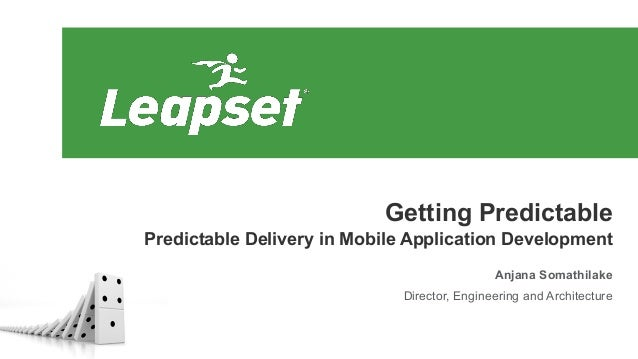 Getting Predictable Predictable Delivery in Mobile Application Development Anjana Somathilake Director, Engineering and Ar...