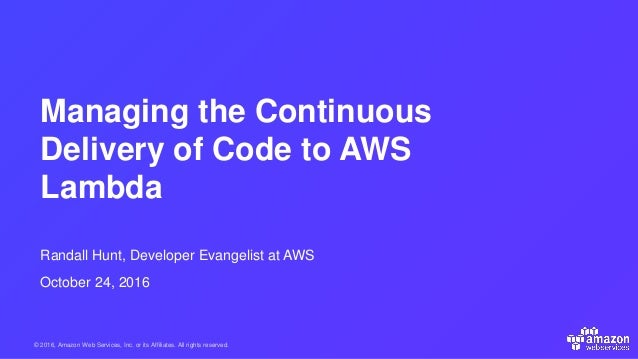 © 2016, Amazon Web Services, Inc. or its Affiliates. All rights reserved. Randall Hunt, Developer Evangelist at AWS Octobe...