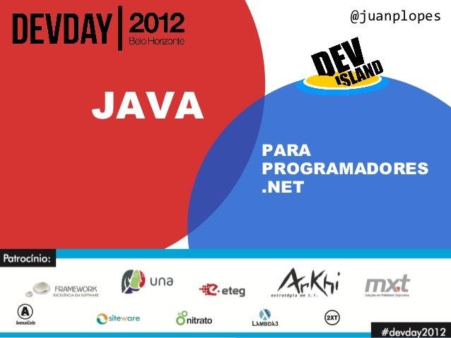 @juanplopesJAVA       PARA       PROGRAMADORES       .NET