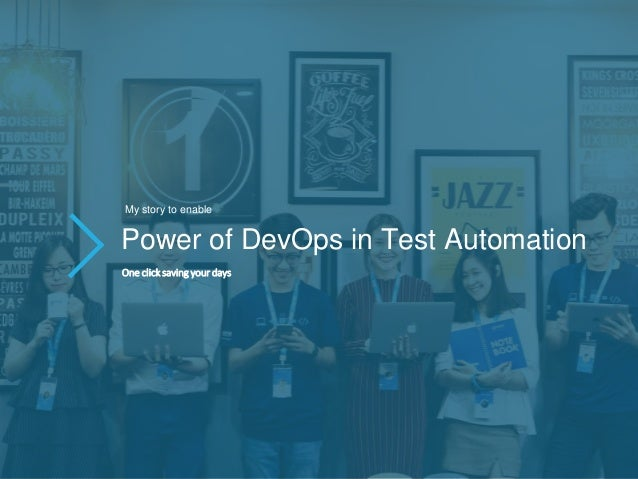 Power of DevOps in Test Automation My story to enable One click saving your days