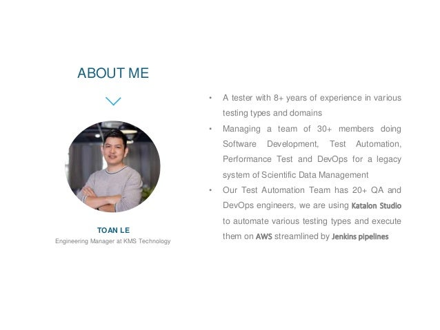 Engineering Manager at KMS Technology TOAN LE ABOUT ME • A tester with 8+ years of experience in various testing types and...