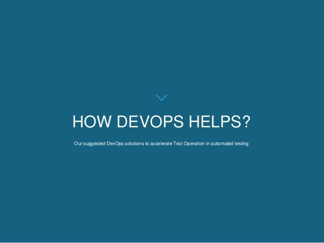 Our suggested DevOps solutions to accelerate Test Operation in automated testing HOW DEVOPS HELPS?