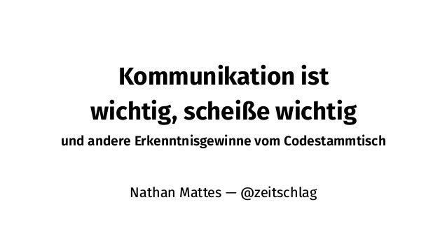 Kommunikation ist wichtig, scheiße wichtig und andere Erkenntnisgewinne vom Codestammtisch Nathan Mattes — @zeitschlag