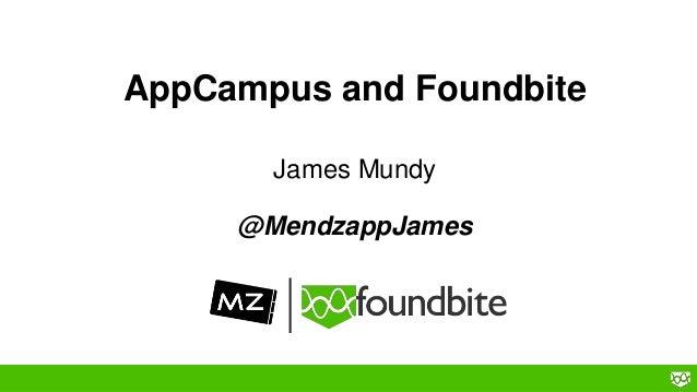 AppCampus and Foundbite James Mundy @MendzappJames