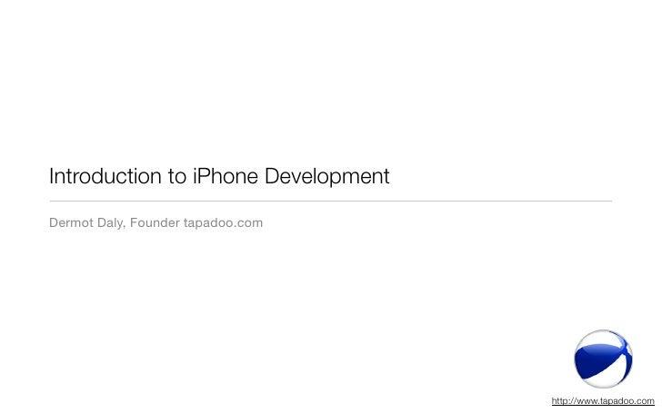 Introduction to iPhone Development Dermot Daly, Founder tapadoo.com                                          http://www.ta...