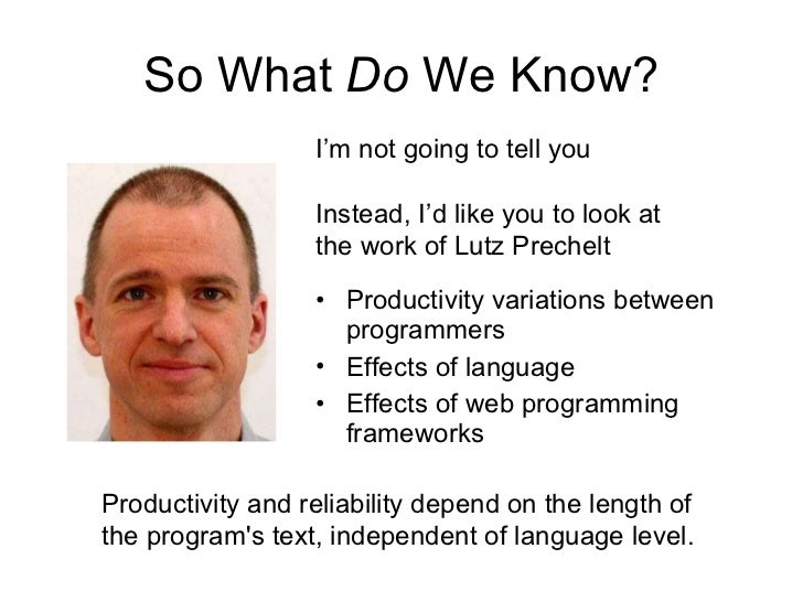 So What  Do  We Know? <ul><li>Productivity variations between programmers </li></ul><ul><li>Effects of language </li></ul>...