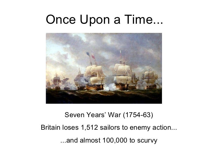 Once Upon a Time... Seven Years' War (actually 1754-63) Britain lost 1,512 sailors to enemy action... ...and almost 100,00...