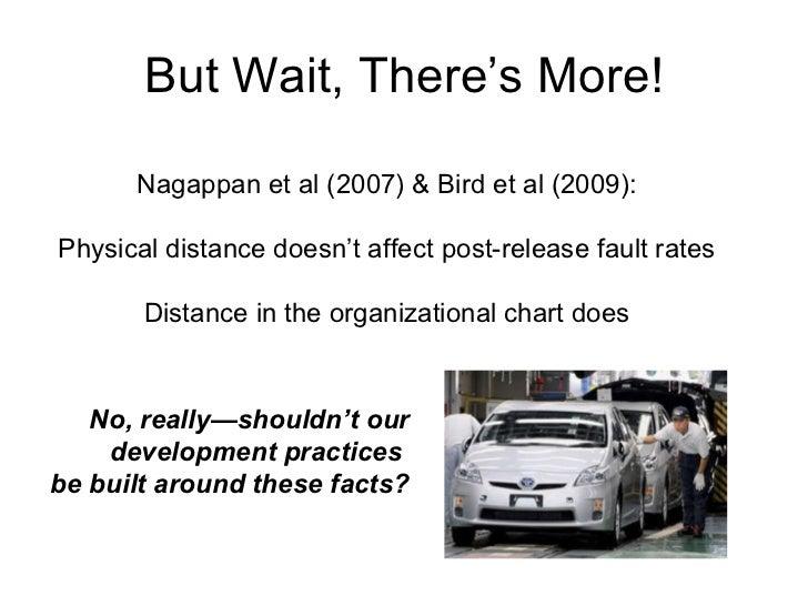 But Wait, There's More! Nagappan et al (2007) & Bird et al (2009): Physical distance doesn't affect post-release fault rat...