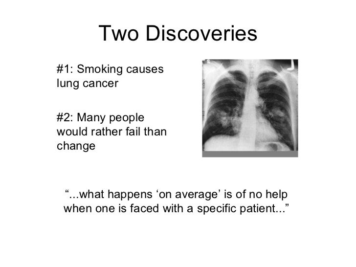 """What They Discovered #1: Smoking causes lung cancer """" ...what happens 'on average' is of no help when one is faced with a ..."""