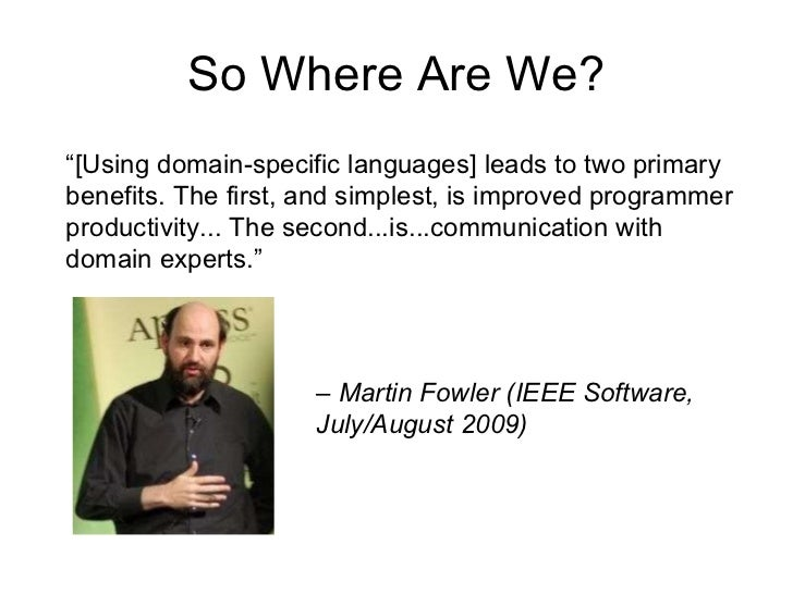 "So Where Are We? "" [Using domain-specific languages] leads to two primary benefits. The first, and simplest, is improved p..."