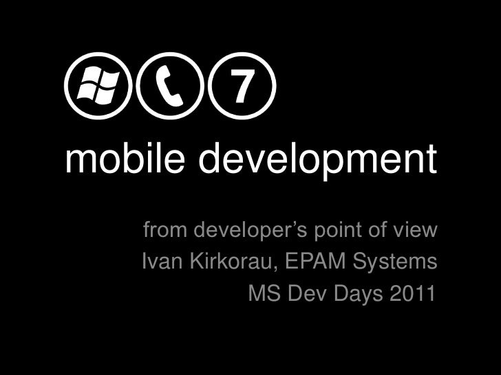 mobile development   from developer's point of view   Ivan Kirkorau, EPAM Systems              MS Dev Days 2011