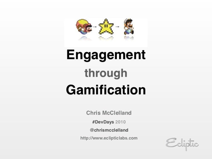 Engagement   through Gamification    Chris McClelland       #DevDays 2010      @chrismcclelland  http://www.eclipticlabs.com