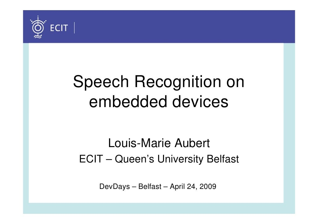 Speech Recognition on   embedded devices        Louis-Marie Aubert ECIT – Queen's University Belfast      DevDays – Belfas...