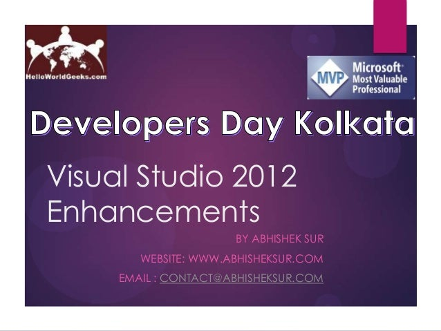 Visual Studio 2012Enhancements                      BY ABHISHEK SUR        WEBSITE: WWW.ABHISHEKSUR.COM     EMAIL : CONTAC...