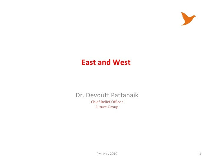East and West  Dr. Devdutt Pattanaik Chief Belief Officer Future Group PMI Nov 2010
