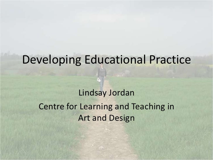 Developing Educational Practice<br />Lindsay Jordan<br />Centre for Learning and Teaching in Art and Design<br />