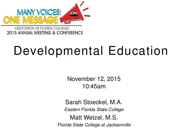 November 12, 2015 10:45am Sarah Stoeckel, M.A. Eastern Florida State College Matt Wetzel, M.S. Florida State College at Ja...
