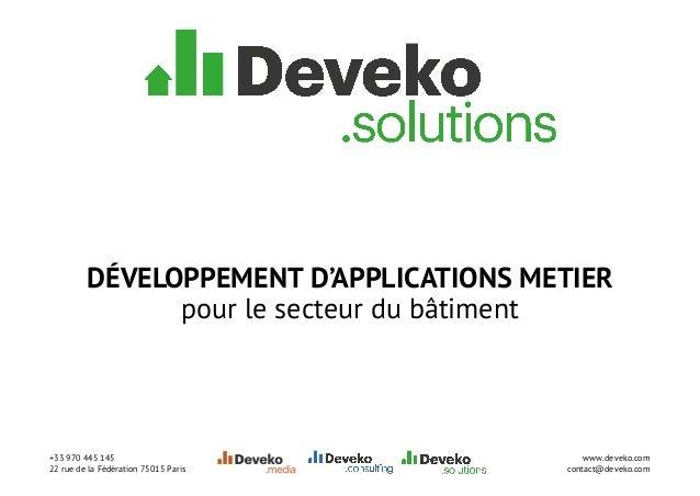 www.deveko.com contact@deveko.com +33 970 445 145 22 rue de la Fédération 75015 Paris DÉVELOPPEMENT D'APPLICATIONS METIER ...