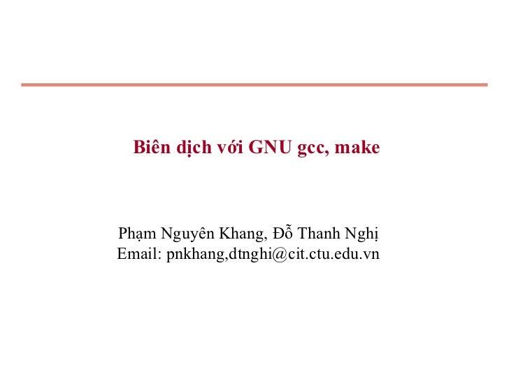 Biên dịch với GNU gcc, makePhạm Nguyên Khang, Đỗ Thanh NghịEmail: pnkhang,dtnghi@cit.ctu.edu.vn
